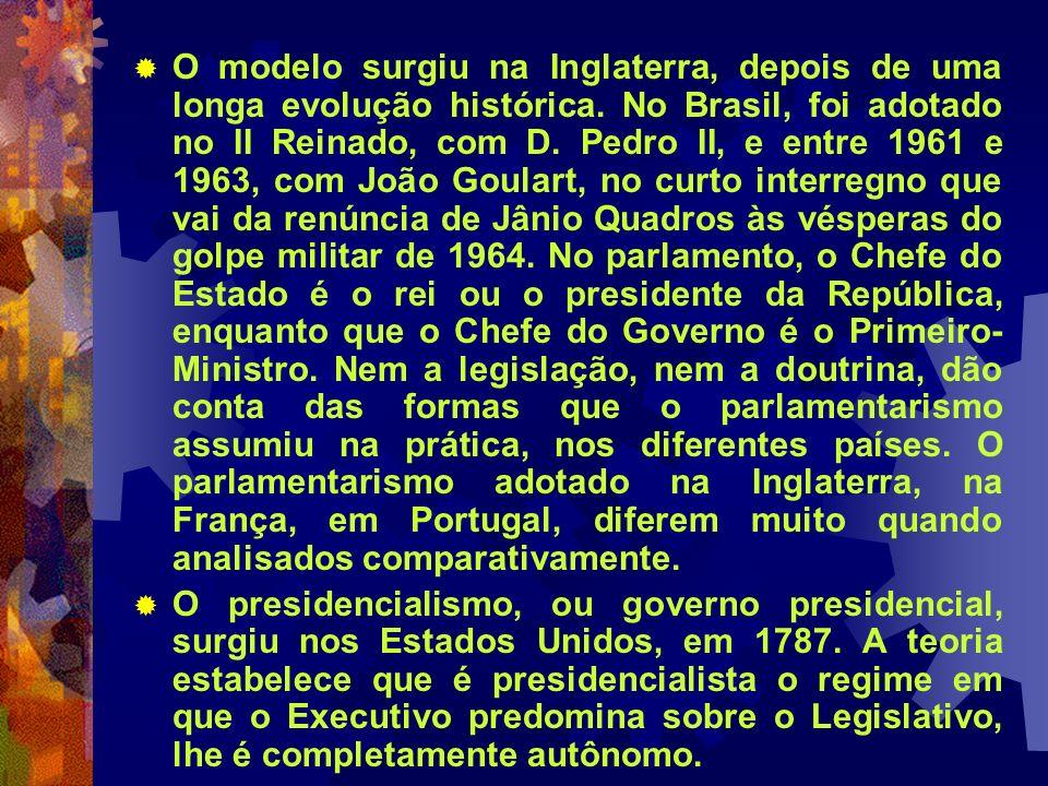 O modelo surgiu na Inglaterra, depois de uma longa evolução histórica. No Brasil, foi adotado no II Reinado, com D. Pedro II, e entre 1961 e 1963, com
