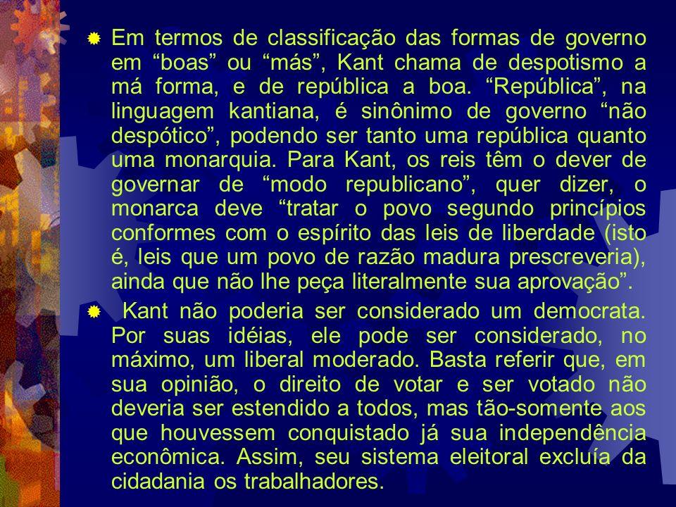 Em termos de classificação das formas de governo em boas ou más, Kant chama de despotismo a má forma, e de república a boa. República, na linguagem ka