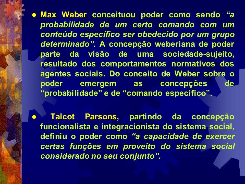 Max Weber conceituou poder como sendo a probabilidade de um certo comando com um conteúdo específico ser obedecido por um grupo determinado. A concepç