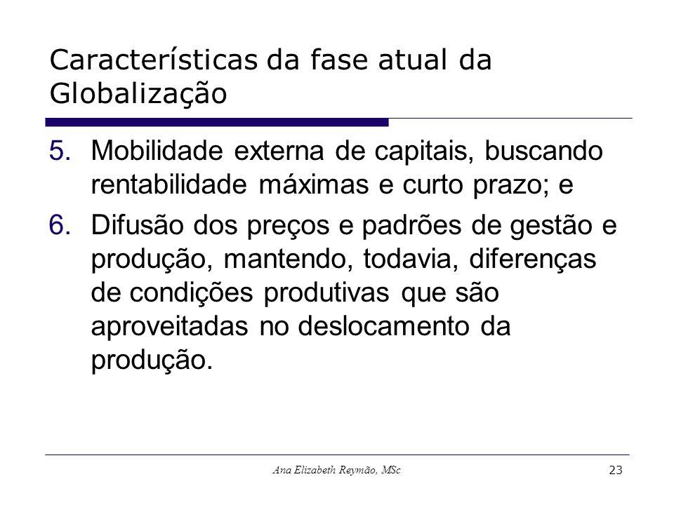 Ana Elizabeth Reymão, MSc23 Características da fase atual da Globalização 5.Mobilidade externa de capitais, buscando rentabilidade máximas e curto pra
