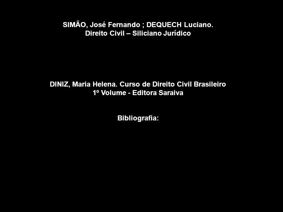 Aluno: Bernardo Heidemann SIMÃO, José Fernando ; DEQUECH Luciano. Direito Civil – Siliciano Jurídico DINIZ, Maria Helena. Curso de Direito Civil Brasi