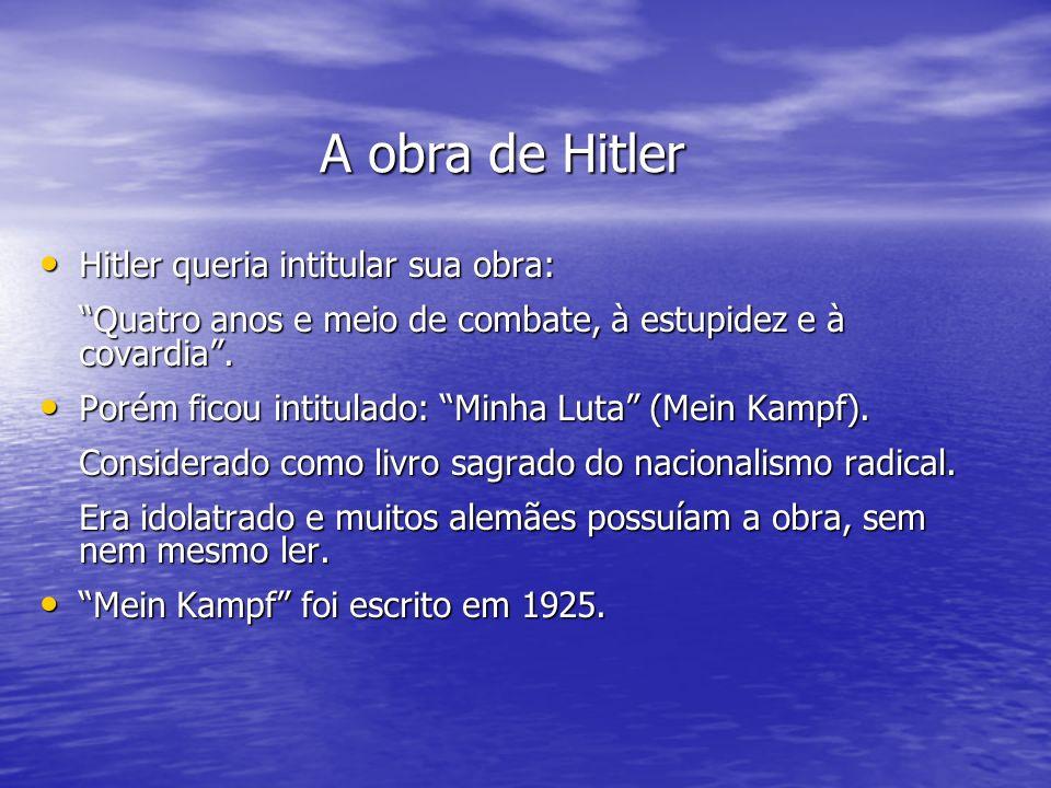 A obra de Hitler Hitler queria intitular sua obra: Hitler queria intitular sua obra: Quatro anos e meio de combate, à estupidez e à covardia. Porém fi