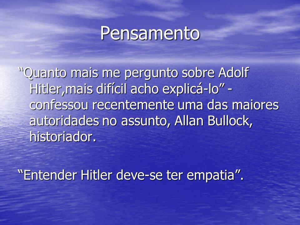 Pensamento Quanto mais me pergunto sobre Adolf Hitler,mais difícil acho explicá-lo - confessou recentemente uma das maiores autoridades no assunto, Al