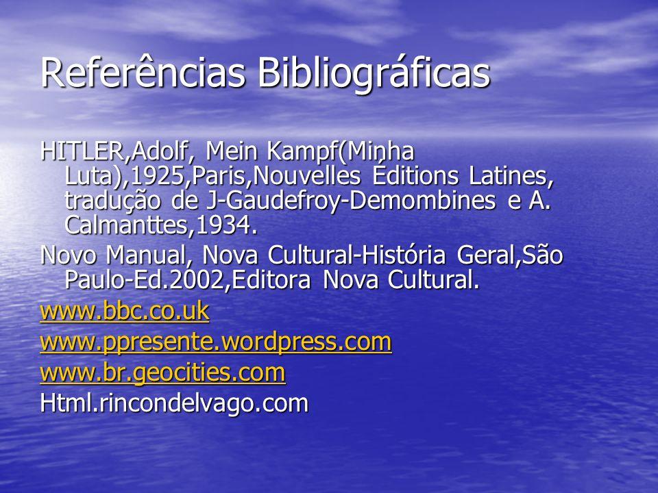 Referências Bibliográficas HITLER,Adolf, Mein Kampf(Minha Luta),1925,Paris,Nouvelles Éditions Latines, tradução de J-Gaudefroy-Demombines e A. Calmant