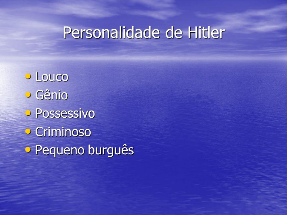 Personalidade de Hitler Louco Louco Gênio Gênio Possessivo Possessivo Criminoso Criminoso Pequeno burguês Pequeno burguês