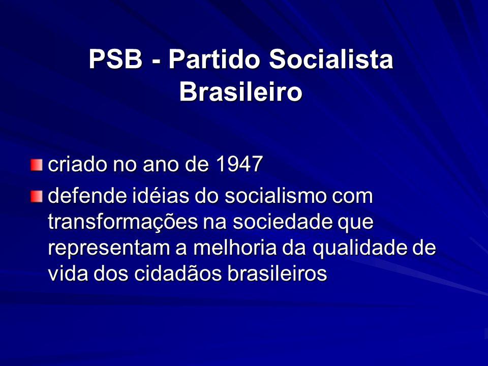 PSB - Partido Socialista Brasileiro criado no ano de 1947 defende idéias do socialismo com transformações na sociedade que representam a melhoria da q