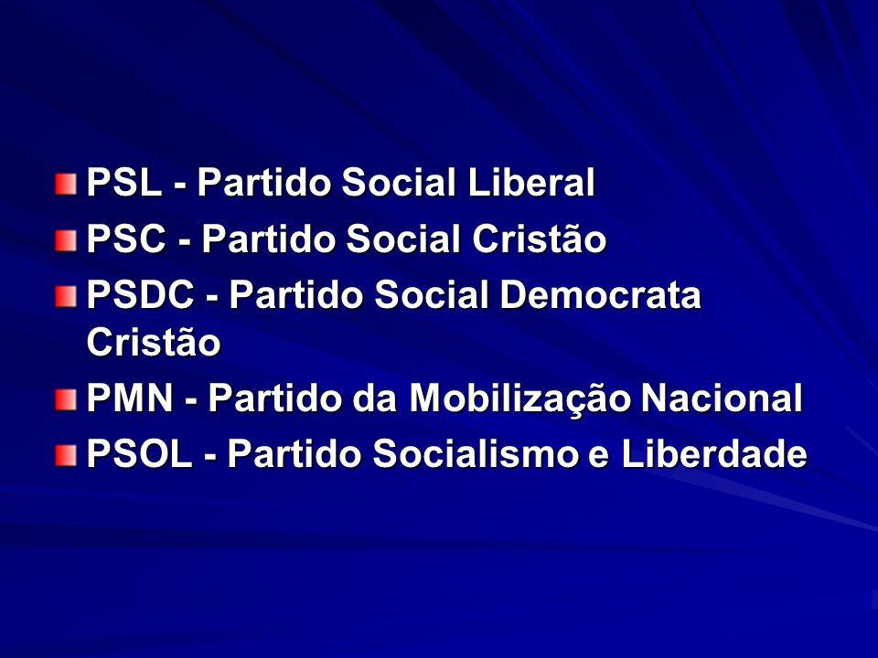 PSL - Partido Social Liberal PSC - Partido Social Cristão PSDC - Partido Social Democrata Cristão PMN - Partido da Mobilização Nacional PSOL - Partido