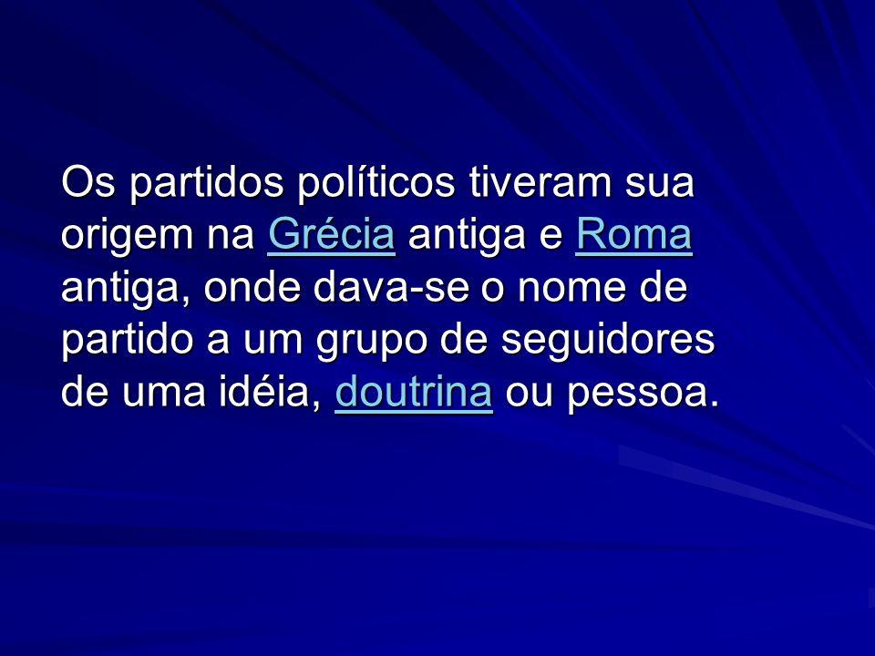 Os partidos políticos tiveram sua origem na Grécia antiga e Roma antiga, onde dava-se o nome de partido a um grupo de seguidores de uma idéia, doutrin