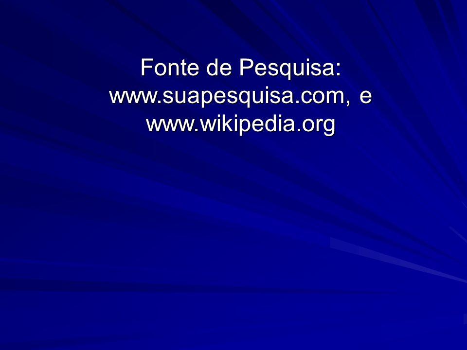 Fonte de Pesquisa: www.suapesquisa.com, e www.wikipedia.org