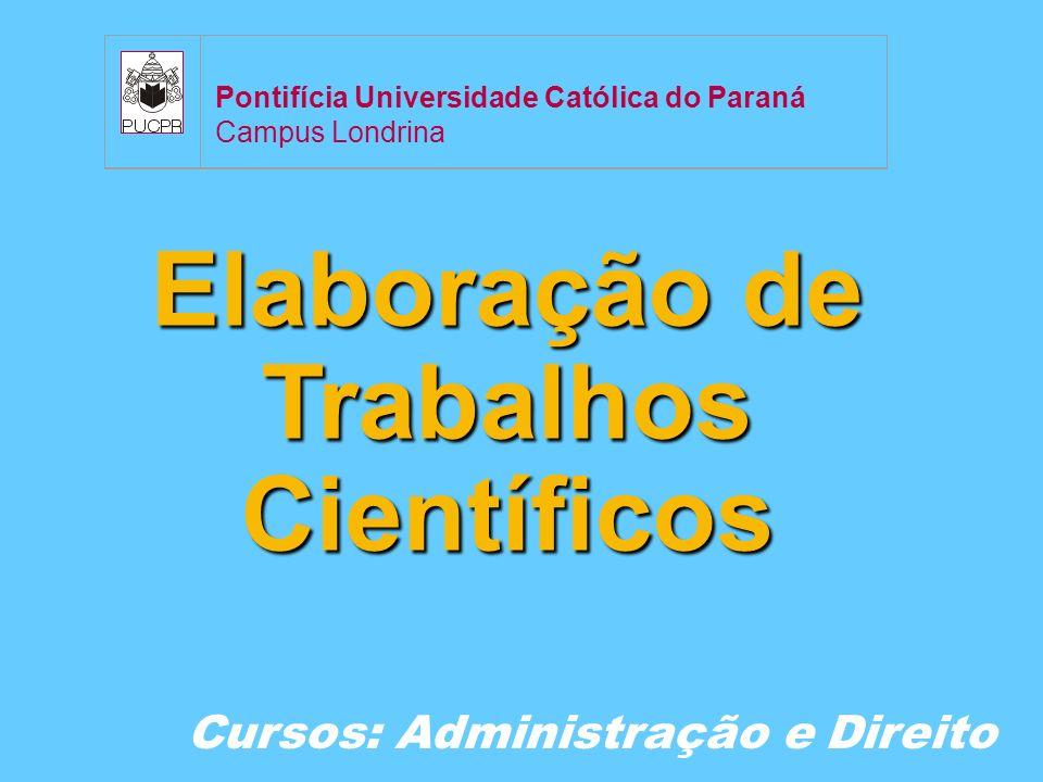 Elaboração de Trabalhos Científicos Cursos: Administração e Direito Pontifícia Universidade Católica do Paraná Campus Londrina