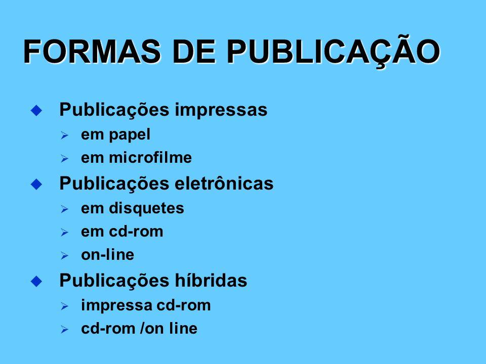 FORMAS DE PUBLICAÇÃO Publicações impressas em papel em microfilme Publicações eletrônicas em disquetes em cd-rom on-line Publicações híbridas impressa