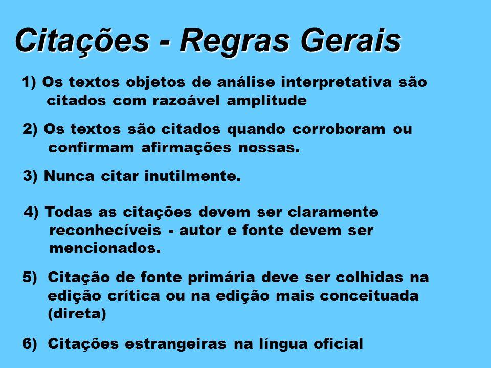Citações - Regras Gerais 1) Os textos objetos de análise interpretativa são citados com razoável amplitude 6)Citações estrangeiras na língua oficial 2