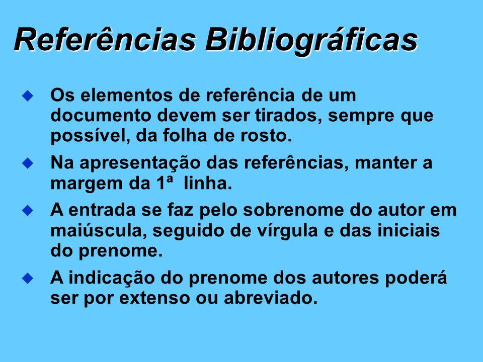 Referências Bibliográficas Os elementos de referência de um documento devem ser tirados, sempre que possível, da folha de rosto. Na apresentação das r