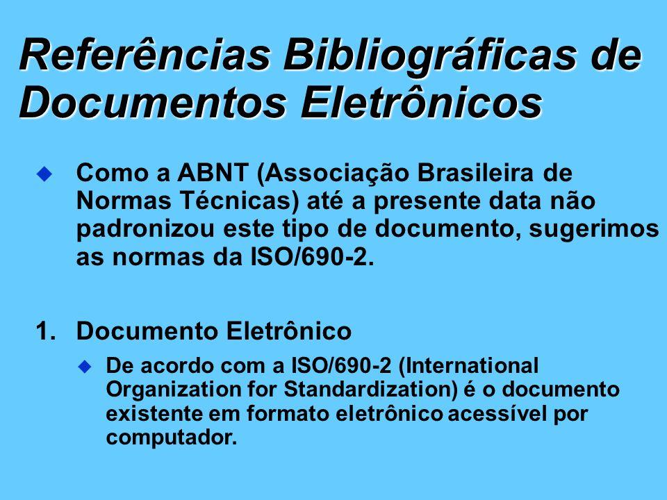 Referências Bibliográficas de Documentos Eletrônicos Como a ABNT (Associação Brasileira de Normas Técnicas) até a presente data não padronizou este ti