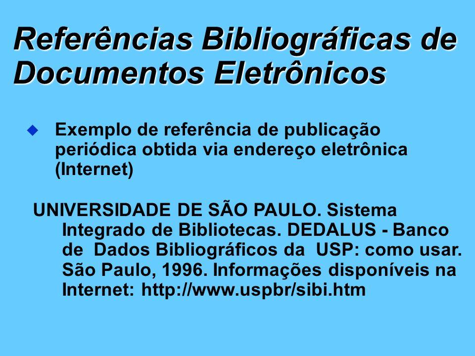 Referências Bibliográficas de Documentos Eletrônicos Exemplo de referência de publicação periódica obtida via endereço eletrônica (Internet) UNIVERSID