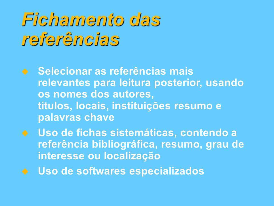 Fichamento das referências Selecionar as referências mais relevantes para leitura posterior, usando os nomes dos autores, títulos, locais, instituiçõe