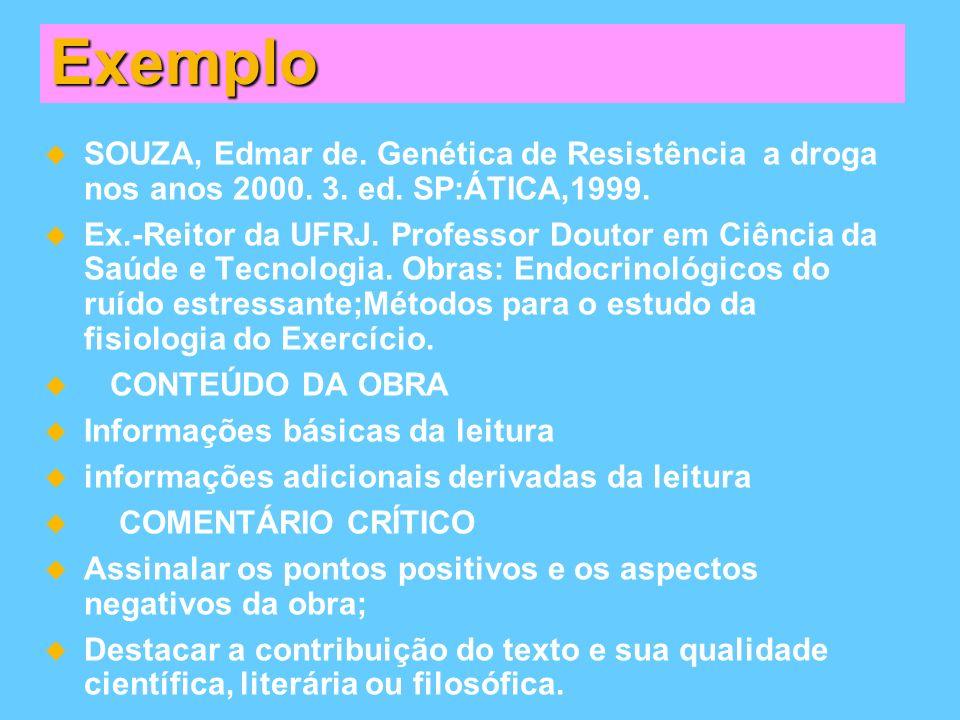 Exemplo SOUZA, Edmar de. Genética de Resistência a droga nos anos 2000. 3. ed. SP:ÁTICA,1999. Ex.-Reitor da UFRJ. Professor Doutor em Ciência da Saúde