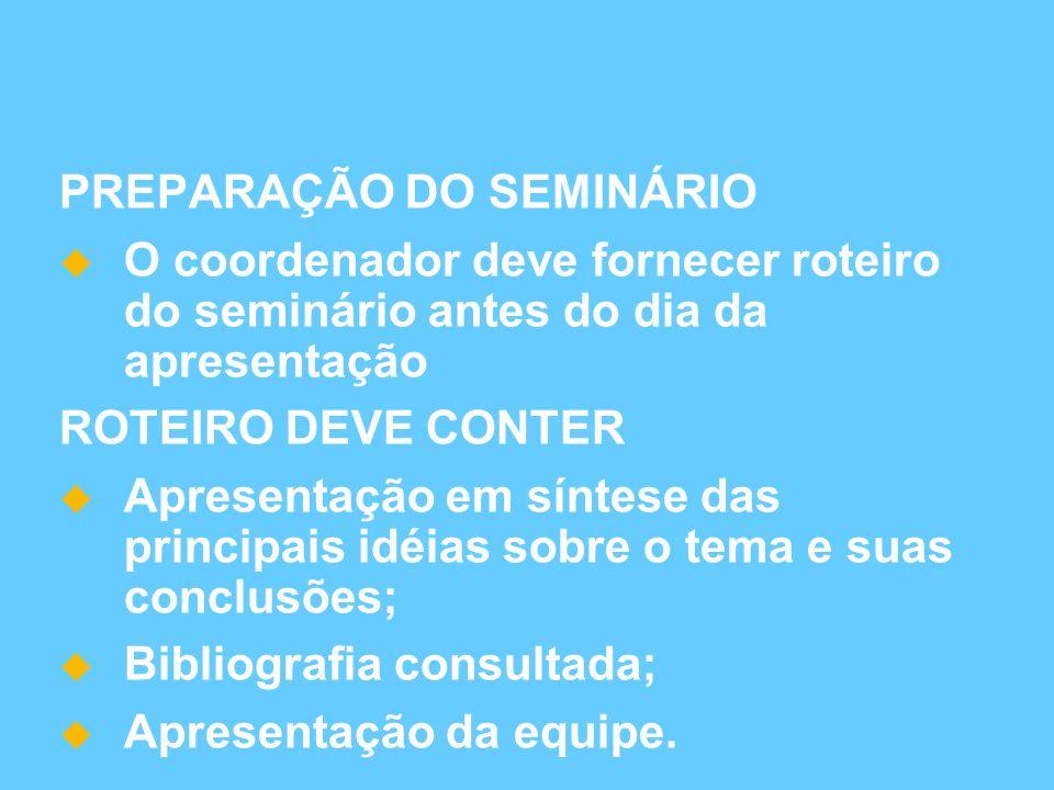 PREPARAÇÃO DO SEMINÁRIO O coordenador deve fornecer roteiro do seminário antes do dia da apresentação ROTEIRO DEVE CONTER Apresentação em síntese das