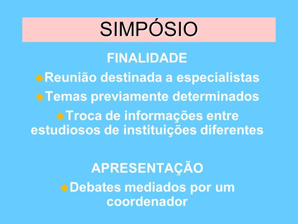 SIMPÓSIO FINALIDADE Reunião destinada a especialistas Temas previamente determinados Troca de informações entre estudiosos de instituições diferentes
