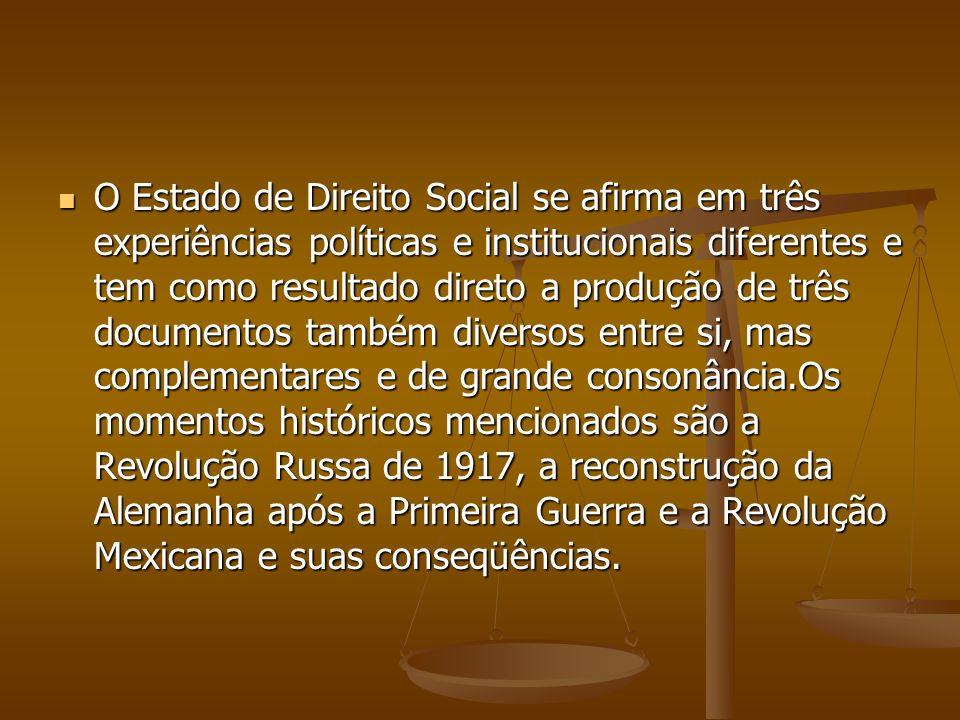 O Estado de Direito Social se afirma em três experiências políticas e institucionais diferentes e tem como resultado direto a produção de três documen