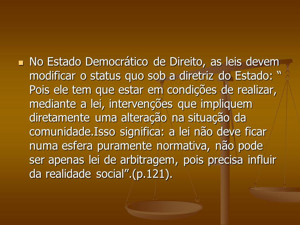 No Estado Democrático de Direito, as leis devem modificar o status quo sob a diretriz do Estado: Pois ele tem que estar em condições de realizar, medi