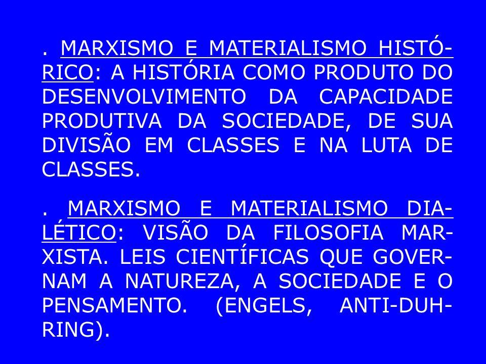MARXISMO E MATERIALISMO HISTÓ- RICO: A HISTÓRIA COMO PRODUTO DO DESENVOLVIMENTO DA CAPACIDADE PRODUTIVA DA SOCIEDADE, DE SUA DIVISÃO EM CLASSES E NA LUTA DE CLASSES..