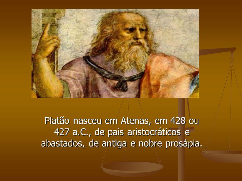Platão nasceu em Atenas, em 428 ou 427 a.C., de pais aristocráticos e abastados, de antiga e nobre prosápia.