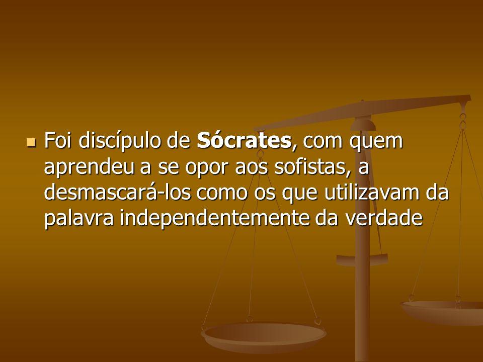 Foi discípulo de Sócrates, com quem aprendeu a se opor aos sofistas, a desmascará-los como os que utilizavam da palavra independentemente da verdade F