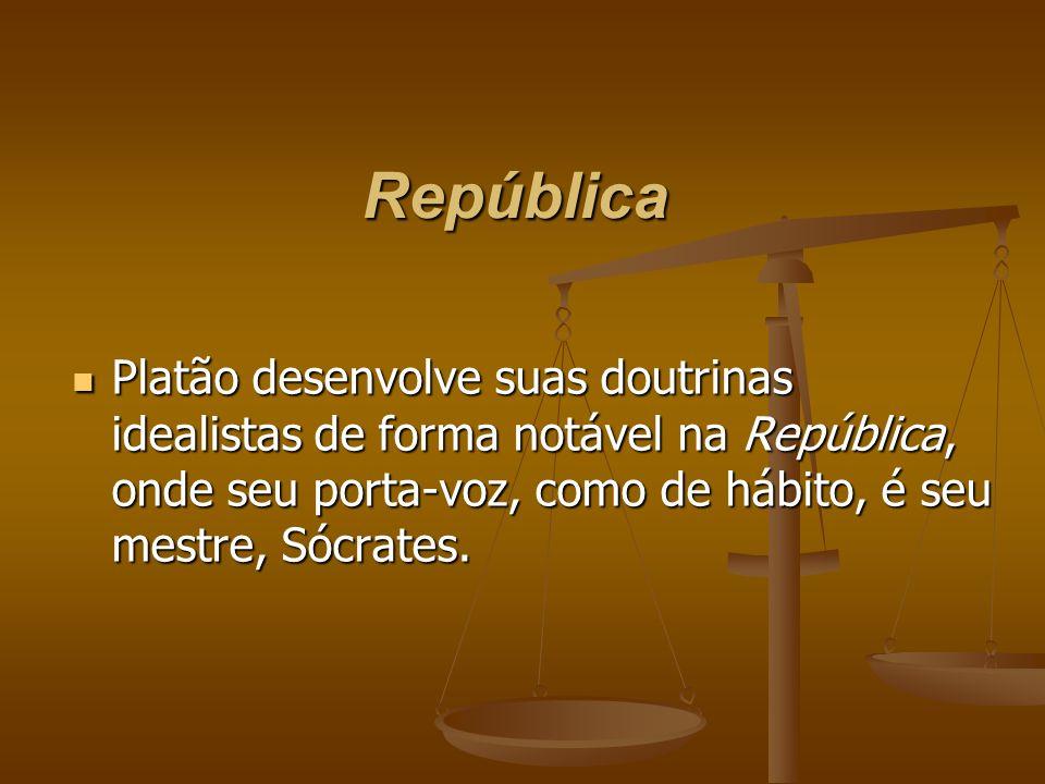 República Platão desenvolve suas doutrinas idealistas de forma notável na República, onde seu porta-voz, como de hábito, é seu mestre, Sócrates. Platã