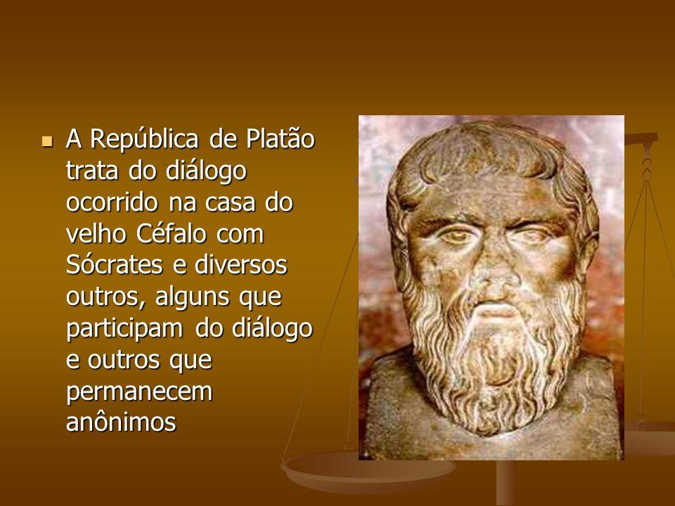 A República de Platão trata do diálogo ocorrido na casa do velho Céfalo com Sócrates e diversos outros, alguns que participam do diálogo e outros que