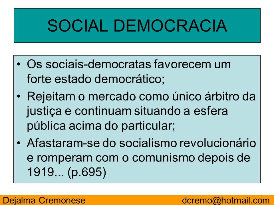 Os sociais-democratas favorecem um forte estado democrático; Rejeitam o mercado como único árbitro da justiça e continuam situando a esfera pública ac