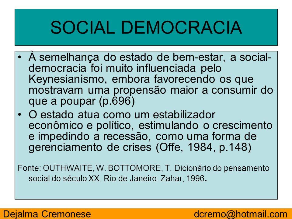 SOCIAL DEMOCRACIA À semelhança do estado de bem-estar, a social- democracia foi muito influenciada pelo Keynesianismo, embora favorecendo os que mostr