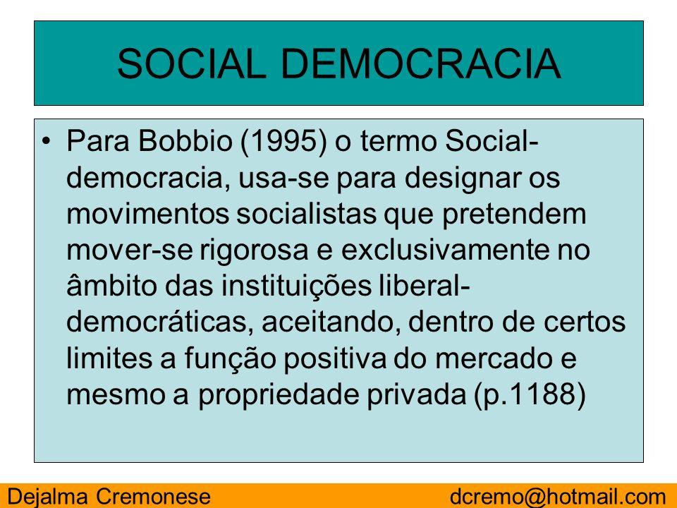 SOCIAL DEMOCRACIA Para Bobbio (1995) o termo Social- democracia, usa-se para designar os movimentos socialistas que pretendem mover-se rigorosa e excl