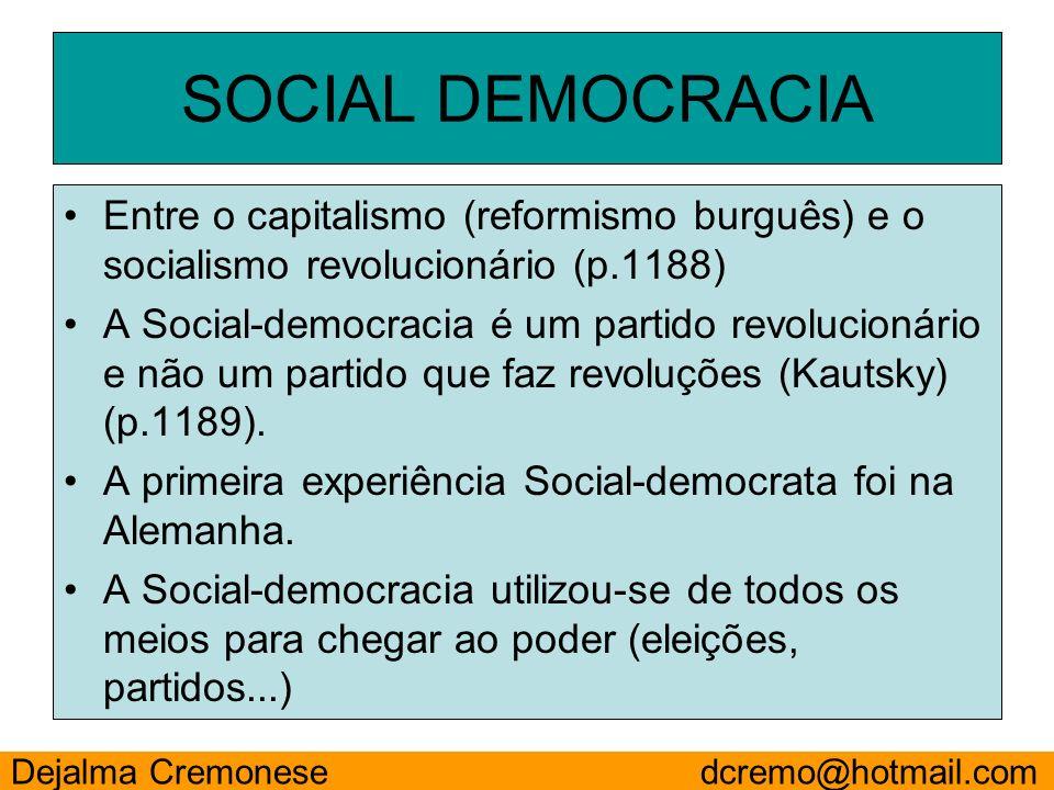 SOCIAL DEMOCRACIA Entre o capitalismo (reformismo burguês) e o socialismo revolucionário (p.1188) A Social-democracia é um partido revolucionário e nã