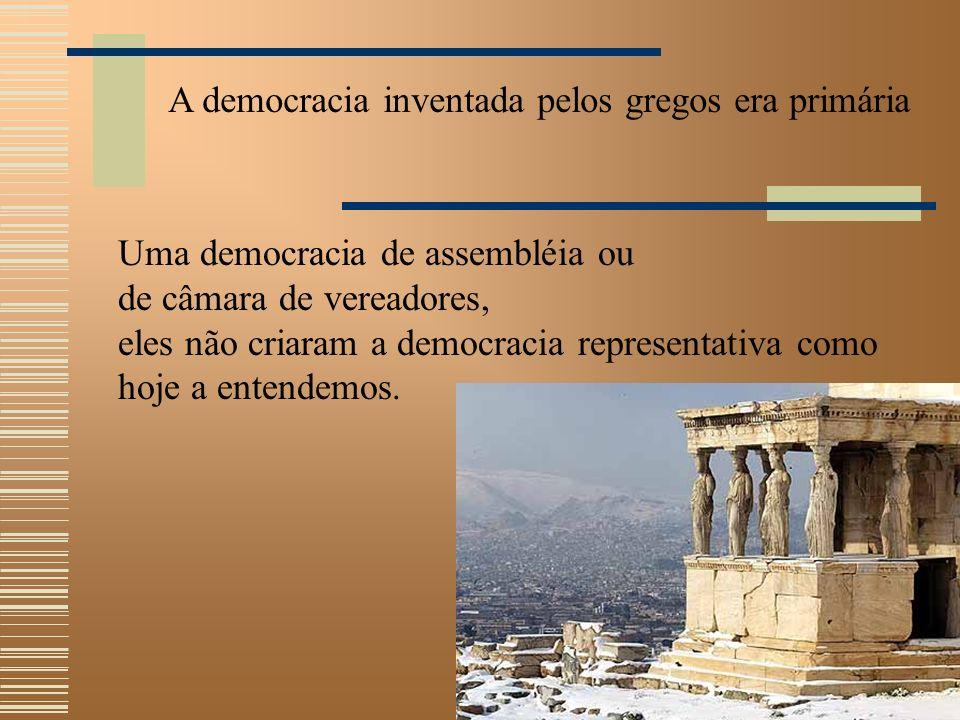 Uma democracia de assembléia ou de câmara de vereadores, eles não criaram a democracia representativa como hoje a entendemos.