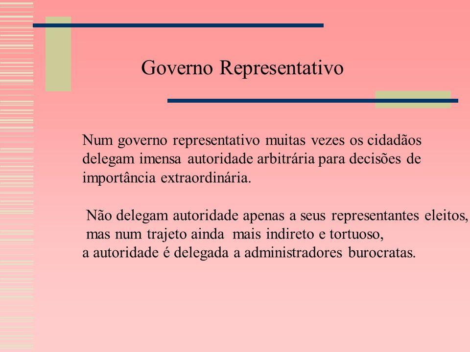 Num governo representativo muitas vezes os cidadãos delegam imensa autoridade arbitrária para decisões de importância extraordinária.