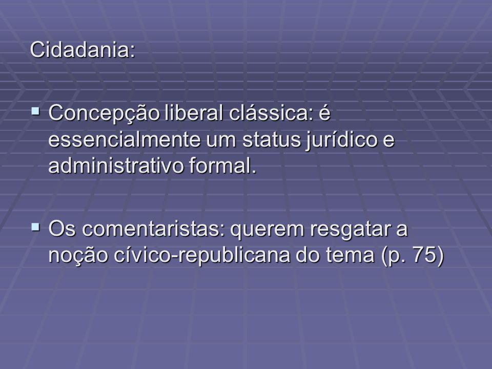 Cidadania: Concepção liberal clássica: é essencialmente um status jurídico e administrativo formal. Concepção liberal clássica: é essencialmente um st