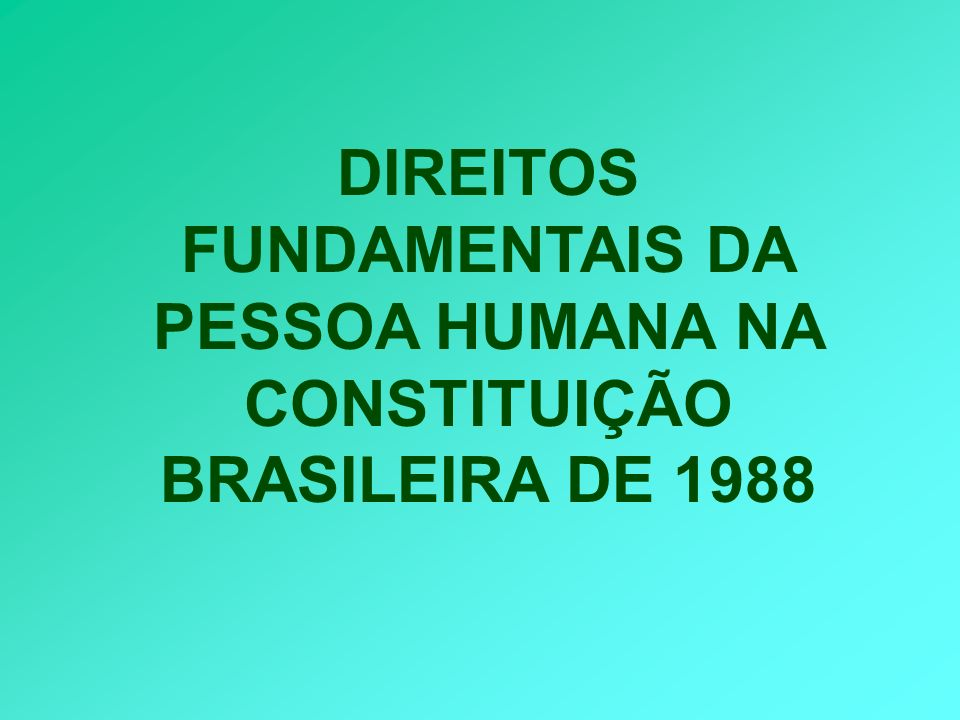 DIREITOS FUNDAMENTAIS DA PESSOA HUMANA NA CONSTITUIÇÃO BRASILEIRA DE 1988