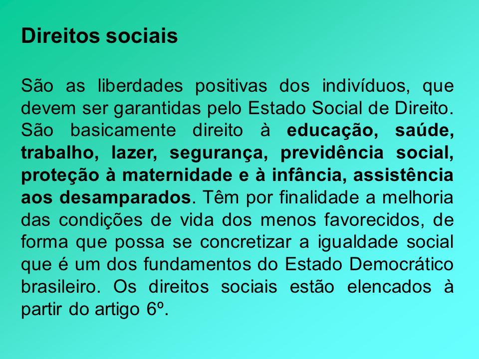 Direitos sociais São as liberdades positivas dos indivíduos, que devem ser garantidas pelo Estado Social de Direito. São basicamente direito à educaçã