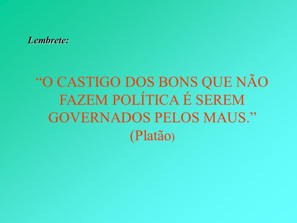 Lembrete: O CASTIGO DOS BONS QUE NÃO FAZEM POLÍTICA É SEREM GOVERNADOS PELOS MAUS. (Platão )