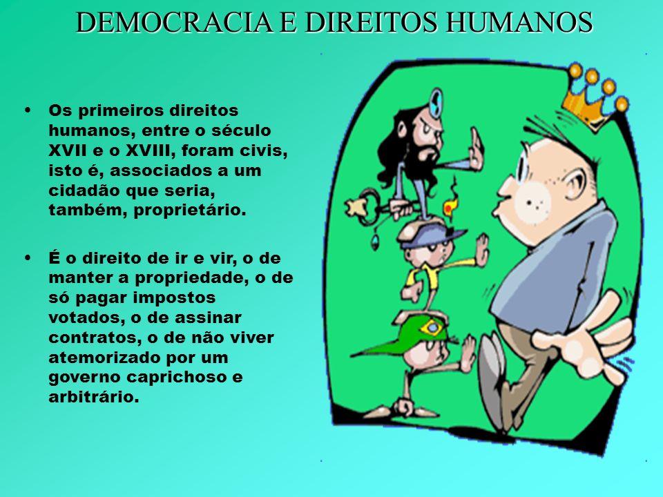 Os primeiros direitos humanos, entre o século XVII e o XVIII, foram civis, isto é, associados a um cidadão que seria, também, proprietário. É o direit