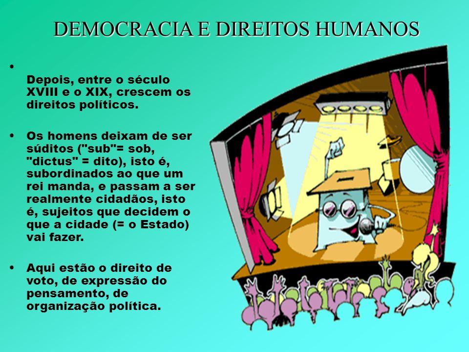 Depois, entre o século XVIII e o XIX, crescem os direitos políticos. Os homens deixam de ser súditos (