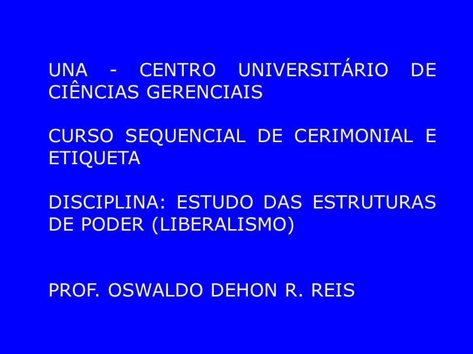 UNA - CENTRO UNIVERSITÁRIO DE CIÊNCIAS GERENCIAIS CURSO SEQUENCIAL DE CERIMONIAL E ETIQUETA DISCIPLINA: ESTUDO DAS ESTRUTURAS DE PODER (LIBERALISMO) PROF.