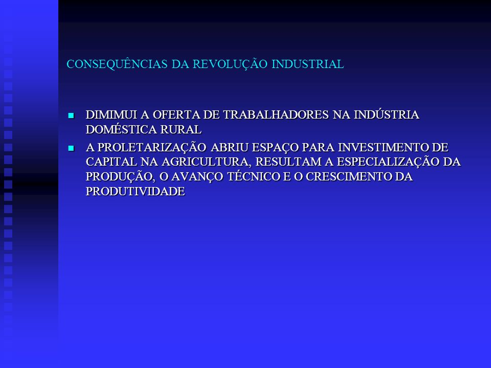 CONSEQUÊNCIAS DA REVOLUÇÃO INDUSTRIAL DIMIMUI A OFERTA DE TRABALHADORES NA INDÚSTRIA DOMÉSTICA RURAL DIMIMUI A OFERTA DE TRABALHADORES NA INDÚSTRIA DO
