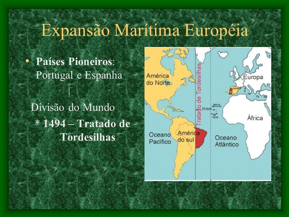 Expansão Marítima Européia Países Pioneiros: Portugal e Espanha | Divisão do Mundo * 1494 – Tratado de Tordesilhas