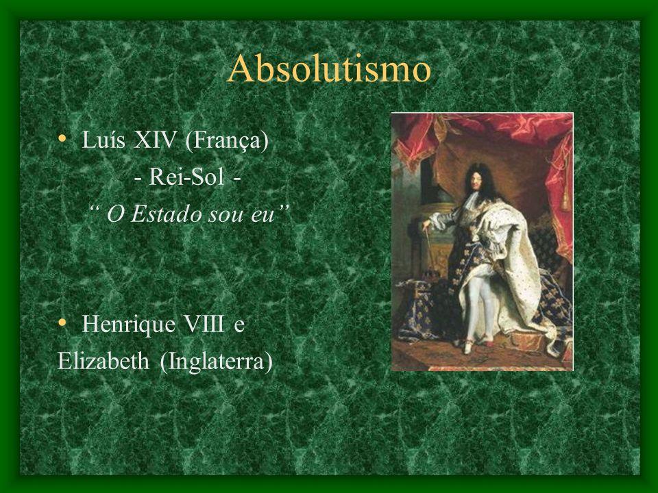 Absolutismo Luís XIV (França) - Rei-Sol - O Estado sou eu Henrique VIII e Elizabeth (Inglaterra)