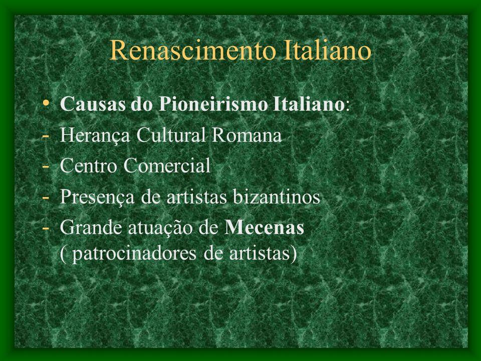 Renascimento Italiano Causas do Pioneirismo Italiano: - Herança Cultural Romana - Centro Comercial - Presença de artistas bizantinos - Grande atuação
