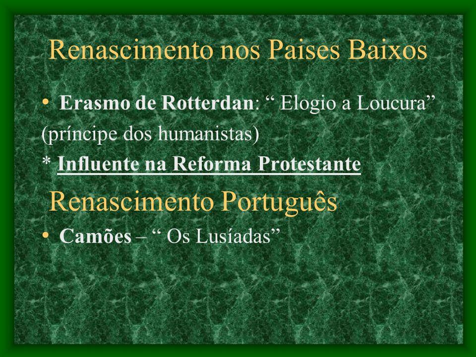 Renascimento nos Paises Baixos Erasmo de Rotterdan: Elogio a Loucura (príncipe dos humanistas) * Influente na Reforma Protestante Renascimento Portugu