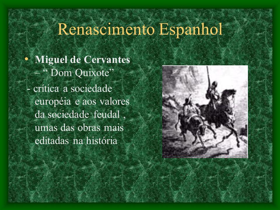 Renascimento Espanhol Miguel de Cervantes – Dom Quixote - crítica a sociedade européia e aos valores da sociedade feudal, umas das obras mais editadas