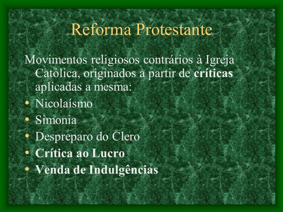 Reforma Protestante Movimentos religiosos contrários à Igreja Católica, originados a partir de críticas aplicadas a mesma: Nicolaísmo Simonia Desprepa
